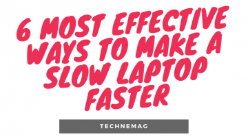 6 Most Effective Ways to Make a Slow Laptop Faster in 2018